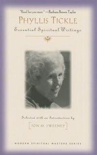 Phyllis Tickle: Essential Spiritual Writings (modern Spiritual Masters Series): Essential Spiritual Writings by Jon M. Sweeney;