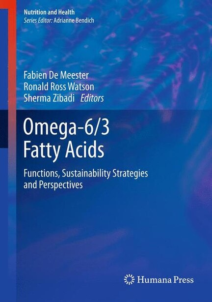 Omega-6/3 Fatty Acids: Functions, Sustainability Strategies and Perspectives by Fabien De Meester