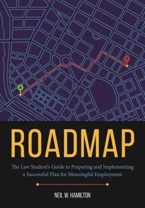 Roadmap: The Law Student's Guide To Preparing And Implementing A Successful Plan For Meaningful Employment by Neil W. Hamilton