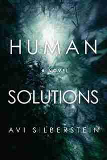 Human Solutions: A Novel by Avi Silberstein