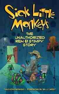 Sick Little Monkeys: The Unauthorized Ren & Stimpy Story (hardback) by Thad Komorowski