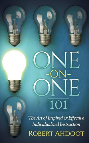One On One 101: The Art Of Inspired And Effective Individualized Instruction by Robert Ahdoot