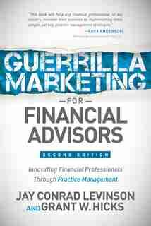 Guerrilla Marketing For Financial Advisors: Transforming Financial Professionals Through Practice Management de Jay Conrad Levinson