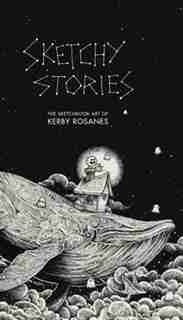 Sketchy Stories: The Sketchbook Art Of Kerby Rosanes by Kerby Rosanes