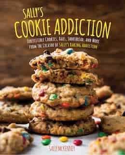 Sally's Cookie Addiction: Irresistible Cookies, Cookie Bars, Shortbread, And More From The Creator Of Sally's Baking Addiction by Sally Mckenney