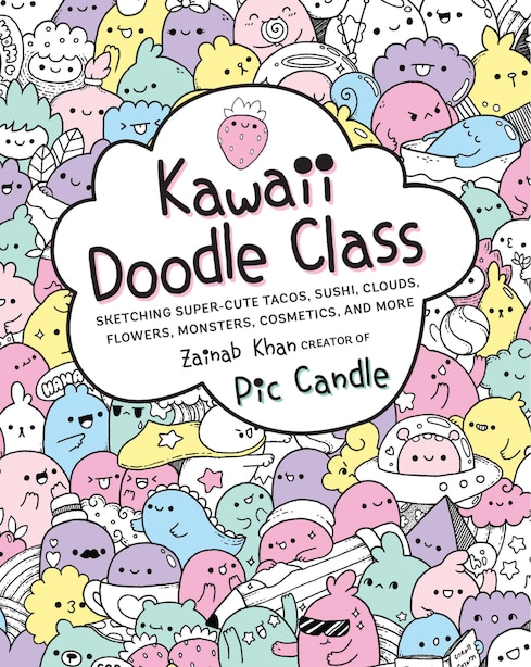 Kawaii Doodle Class: Sketching Super-cute Tacos, Sushi, Clouds, Flowers, Monsters, Cosmetics, And More by Pic Candle