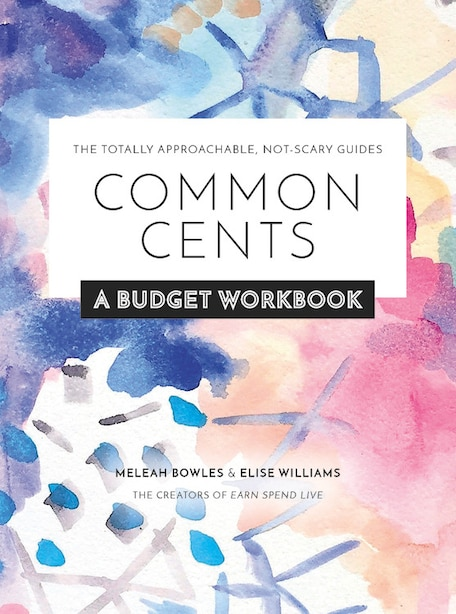 Common Cents: A Budget Workbook - The Totally Approachable, Not-scary Guides by Meleah Bowles
