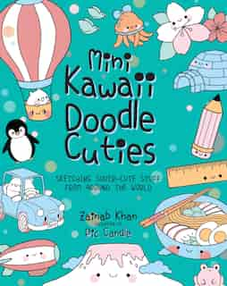 Mini Kawaii Doodle Cuties: Sketching Super-cute Stuff From Around The World by Pic Candle