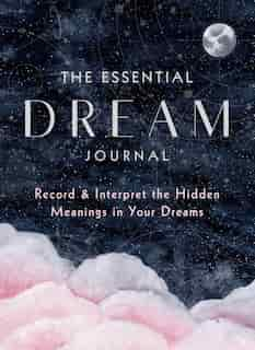 The Essential Dream Journal: Record & Interpret The Hidden Meanings In Your Dreams by Editors Of Rock Point