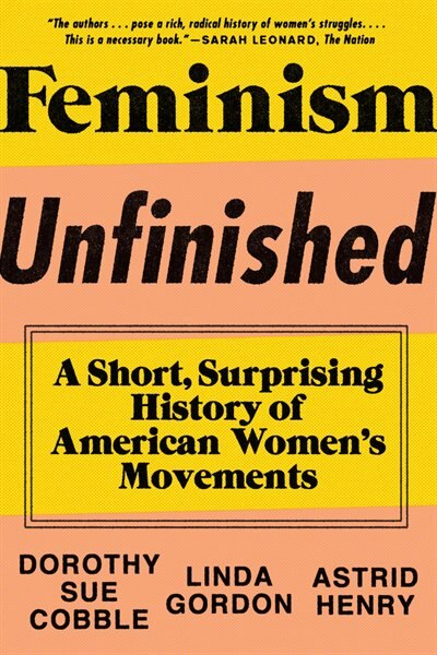 Feminism Unfinished: A Short Surprising History Of American Women's Movements by Dorothy Sue Cobble
