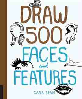 Draw 500 Faces And Features by Cara Bean