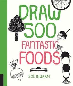 Draw 500 Fantastic Foods de Zoe Ingram