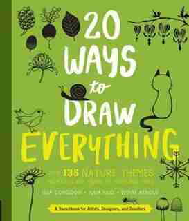 20 Ways To Draw Everything: With 135 Nature Themes From Cats And Tigers To Tulips And Trees by Lisa Congdon