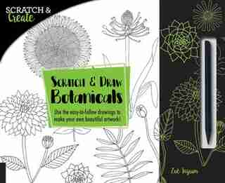 SCRATCH & CREATE SCRATCH & DRAW BOTANICA: Use The Easy-to-follow Drawings To Make Your Own Beautiful Artwork! de Zoe Ingram