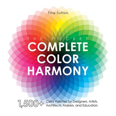 The Pocket Complete Color Harmony: 1,500 Plus Color Palettes For Designers, Artists, Architects, Makers, And Educators by Tina Sutton