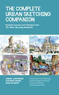 The Complete Urban Sketching Companion: Essential Concepts And Techniques From The Urban Sketching Handbooks--architecture And Cityscapes, de Shari Blaukopf