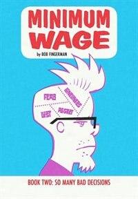 Minimum Wage Volume 2: So Many Bad Decisions by Bob Fingerman