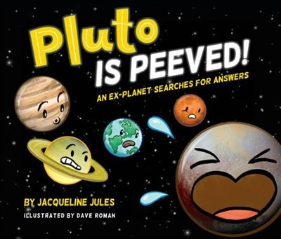 Pluto Is Peeved: An Ex-planet Searches For Answers by Jacqueline Jules