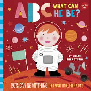 Abc For Me: Abc What Can He Be?: Boys Can Be Anything They Want To Be, From A To Z by Jessie Sugar Snap Studio