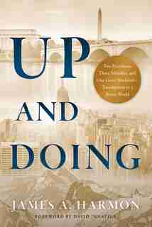 Up And Doing: From Wall Street To Washington, A Life Of Investing In A Better World by James Harmon