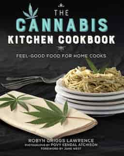 The Cannabis Kitchen Cookbook: Feel-Good Food for Home Cooks by Robyn Griggs Lawrence