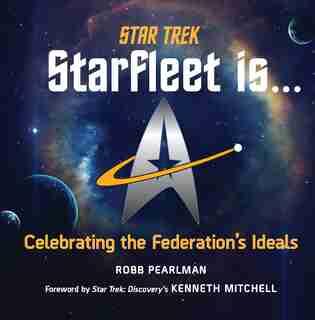Star Trek: Starfleet Is...: Celebrating The Federation's Ideals by Robb Pearlman