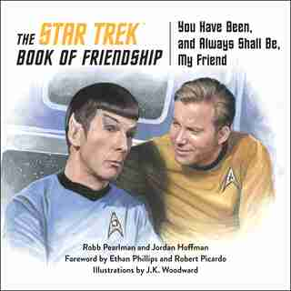 The Star Trek Book Of Friendship: You Have Been, And Always Shall Be, My Friend by Robb Pearlman