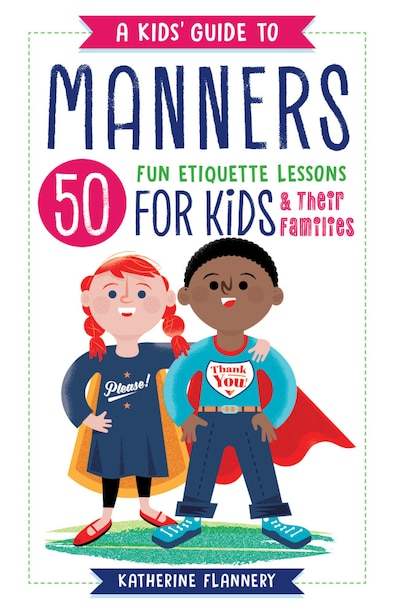 A Kids' Guide To Manners: 50 Fun Etiquette Lessons For Kids (and Their Families) de Katherine Flannery