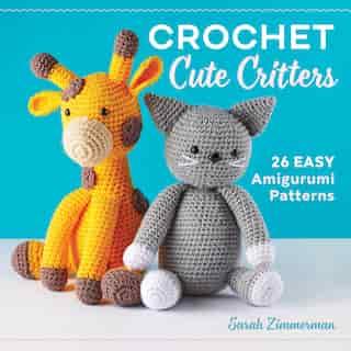 Crochet Cute Critters: 26 Easy Amigurumi Patterns de Sarah Zimmerman