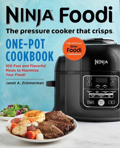 Ninja Foodi: The Pressure Cooker That Crisps: One-pot Cookbook: 100 Fast And Flavorful Meals To Maximize Your Foodi by Janet A. Zimmerman