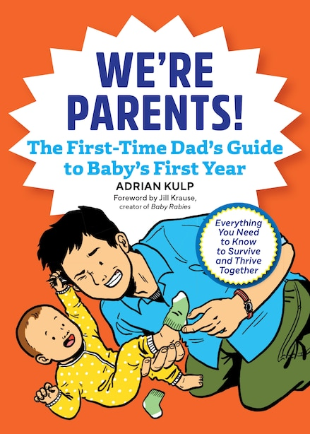 We're Parents! The New Dad Book For Baby's First Year: Everything You Need To Know To Survive And Thrive Together by Adrian Kulp