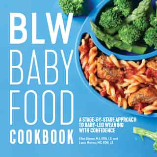 Blw Baby Food Cookbook: A Stage-by-stage Approach To Baby-led Weaning With Confidence by Ellen Gipson