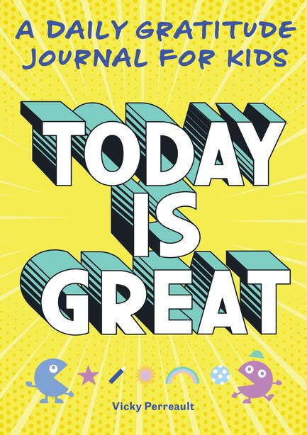 Today Is Great!: A Daily Gratitude Journal For Kids by Vicky Perreault