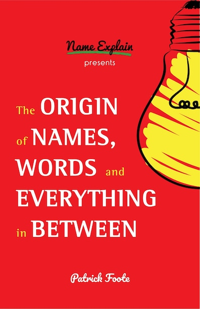 The Origin Of Names, Words And Everything In Between de Patrick Foote