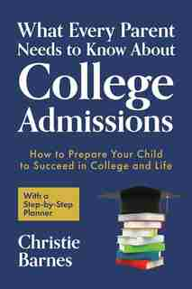 Paranoid Parent Guide: How To Get Your Teen Into The Best College by Christie Barnes