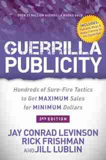 Guerrilla Publicity: Hundreds Of Sure-fire Tactics To Get Maximum Sales For Minimum Dollars de Jay Conrad Levinson