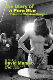 The Diary Of A Porn Star By Priscilla Wriston-ranger: As Told To David Mamet With An Afterword By Mr. Mamet by David Mamet