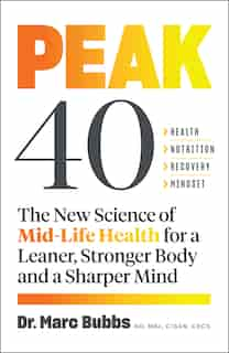 Peak 40: The New Science Of Mid-life Health For A Leaner, Stronger Body And A Sharper Mind by Marc Bubbs
