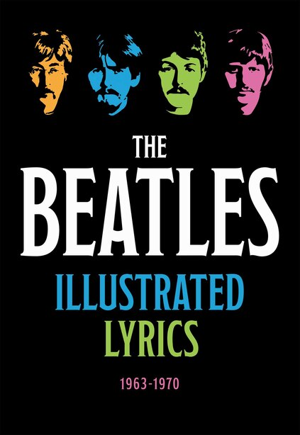 The Beatles Illustrated Lyrics: 1963-1970 by Editors Of Thunder Bay Press