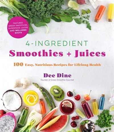 4-ingredients Smoothies + Juices by Dee Dine