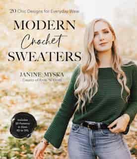 Modern Crochet Sweaters: 20 Chic Designs For Everyday Wear de Janine Myska