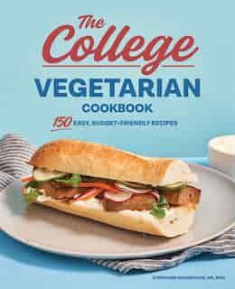The College Vegetarian Cookbook: 150 Easy, Budget-friendly Recipes by Stephanie Mckercher