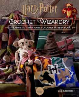 Harry Potter: Crochet Wizardry | Crochet Patterns | Harry Potter Crafts: The Official Harry Potter Crochet Pattern Book de Lee Sartori