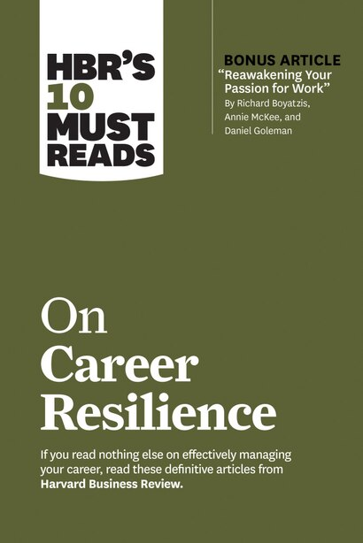 """Hbr's 10 Must Reads On Career Resilience (with Bonus Article """"reawakening Your Passion For Work"""" By Richard E. Boyatzis, Annie Mckee, And Daniel Goleman) by Harvard Business Review"""