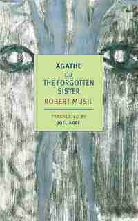 Agathe: Or, The Forgotten Sister by Robert Musil