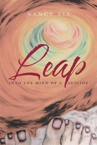 Leap - Into the Mind of a Suicide by Nancy Xia