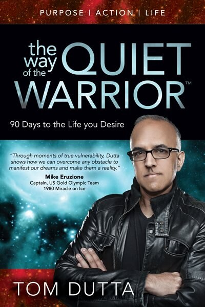 The Way Of The Quiet Warrior: 90 Days To The Life You Desire by Tom Dutta