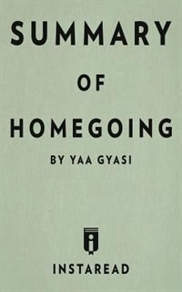 Summary of Homegoing: by Yaa Gyasi  Includes Analysis by Instaread Summaries