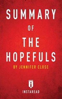 Summary of The Hopefuls: by Jennifer Close  Includes Analysis by Instaread Summaries