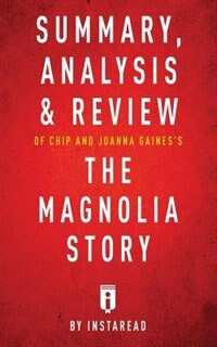 Summary, Analysis & Review of Chip and Joanna Gaines's The Magnolia Story with Mark Dagostino by Instaread by Instaread